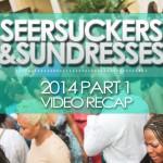 Video Recap – Seersuckers & Sundresses 2014 Pt. One