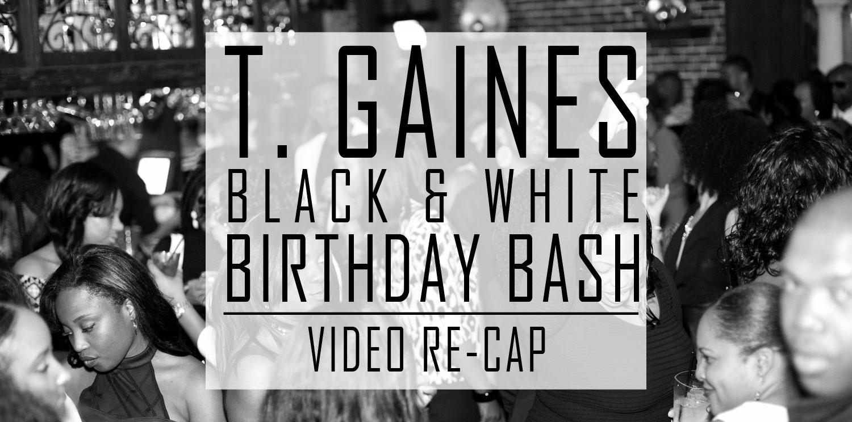The T. Gaines Black & White Birthday Bash